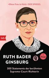 Ruth Bader Ginsburg - 300 Statements der berühmten Supreme-Court-Richterin - Herausgegeben von Helena Hunt
