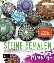 Steine bemalen – Mandala - Malend meditieren: Punkt für Punkt zu mehr Gelassenheit und Entspannung