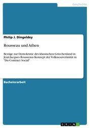 """Rousseau und Athen - Bezüge zur Demokratie des klassischen Griechenland in Jean-Jacques Rousseaus Konzept der Volkssouveränität in """"Du Contract Social"""""""