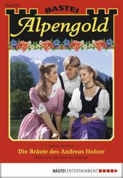 Alpengold - Folge 229 - Die Bräute des Andreas Holzer