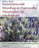Robert Kopf: Bandscheibenvorfall Behandlung mit Homöopathie, Schüsslersalzen und Naturheilkunde