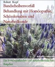 Bandscheibenvorfall Behandlung mit Homöopathie, Schüsslersalzen und Naturheilkunde - Ein homöopathischer und naturheilkundlicher Ratgeber