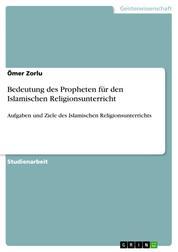 Bedeutung des Propheten für den Islamischen Religionsunterricht - Aufgaben und Ziele des Islamischen Religionsunterrichts