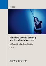Häusliche Gewalt, Stalking und Gewaltschutzgesetz - Leitfaden für polizeiliches Handeln