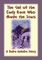 THE GIRL FROM THE EARLY RACE WHO MADE THE STARS - An African Folk Tale - Baba Indaba Children's Stories - Issue 16