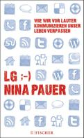 Nina Pauer: LG;-) Wie wir vor lauter Kommunizieren unser Leben verpassen ★★