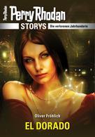 Oliver Fröhlich: PERRY RHODAN-Storys: EL DORADO ★★★★★
