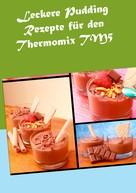 Verena Sundmann: Leckere Pudding Rezepte für den Thermomix TM5 ★★★★