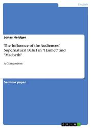 """The Influence of the Audiences' Supernatural Belief in """"Hamlet"""" and """"Macbeth"""" - A Comparison"""