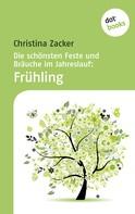 Christina Zacker: Die schönsten Feste und Bräuche im Jahreslauf - Band 1: Frühling ★★★