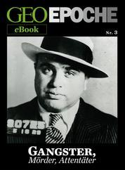 GEO EPOCHE eBook Nr. 3: Gangster, Mörder, Attentäter - Zehn historische Reportagen über Verbrechen, die den Lauf der Geschichte verändert haben