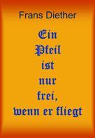 Frans Diether: Ein Pfeil ist nur frei, wenn er fliegt