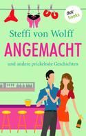Steffi von Wolff: Angemacht ★★★★
