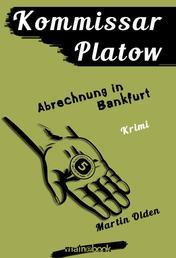 Kommissar Platow, Band 10: Abrechnung in Bankfurt - Kriminalroman