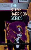 Robert E. Howard: THE STEVE HARRISON SERIES – Complete Detective Mysteries in One Volume