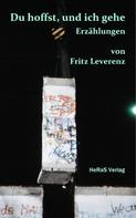 Fritz Leverenz: Du hoffst, und ich gehe