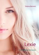 Tatiana Bennett: Lexie