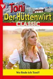 Toni der Hüttenwirt Classic 73 – Heimatroman - Wo finde ich Toni?