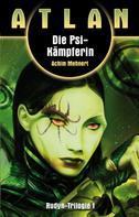 Achim Mehnert: ATLAN Rudyn 1: Die Psi-Kämpferin