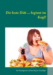 """Die beste Diät ... beginnt im Kopf! - Die """"Grundgesetze"""" auf dem Weg zur Traumfigur"""