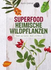 Superfood Heimische Wildpflanzen - Power aus Garten, Wald und Wiese