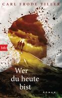 Carl Frode Tiller: Wer du heute bist