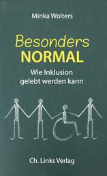 Besonders normal - Wie Inklusion gelebt werden kann