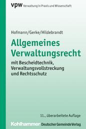 Allgemeines Verwaltungsrecht - mit Sozialverwaltungsverfahren, Bescheidtechnik, Verwaltungsvollstreckung und Rechtsschutz