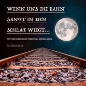 Wenn uns die Bahn sanft in den Schlaf wiegt: Bahngeräusche und traumhafte Musik zum friedvollen Einschlafen