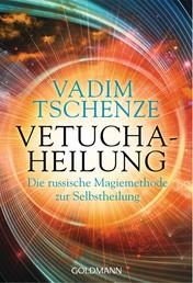 Vetucha-Heilung - Die russische Magiemethode zur Selbstheilung