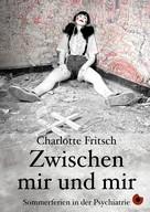 Charlotte Fritsch: Zwischen mir und mir ★★★★