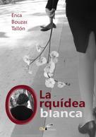 Enca Bouzas Tallon: La orquidea blanca