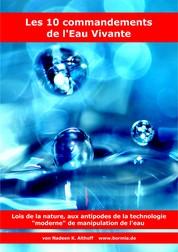 Les 10 commandements de l'Eau Vivante - Lois de la nature, aux antipodes de la technologie « moderne » de manipulation de l'eau