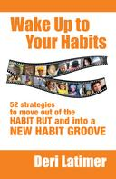 Deri Latimer: Wake Up to Your Habits