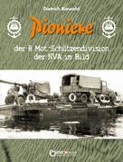 Dietrich Biewald: Pioniere der 8. Mot.-Schützendivision der NVA im Bild ★★★★
