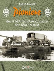 Pioniere der 8. Mot.-Schützendivision der NVA im Bild - Eine Sammlung privater Fotos aus dem Besitz ehemaliger Angehöriger der 8. MSD