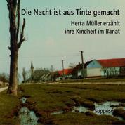 Die Nacht ist aus Tinte gemacht - Herta Müller erzählt ihre Kindheit im Banat