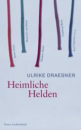 Heimliche Helden - Über Heinrich von Kleist, James Joyce, Thomas Mann, Gottfried Benn, Karl Valentin u.v.a.