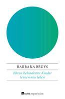 Barbara Beuys: Eltern behinderter Kinder lernen neu leben