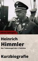 Adrian Splissgart: Heinrich Himmler Kurzbiographie - Der Todesengel des 3. Reiches