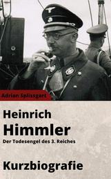 Heinrich Himmler Kurzbiographie - Der Todesengel des 3. Reiches