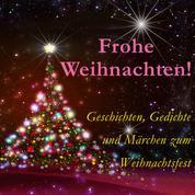 Frohe Weihnachten! - Geschichten, Gedichte und Märchen zum Weihnachtsfest