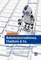 Roboterjournalismus, Chatbots & Co. - Wie Algorithmen Inhalte produzieren und unser Denken beeinflussen