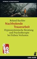 Roland Kachler: Nachholende Trauerarbeit