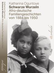 Schwarze Wurzeln - Afro-deutsche Familiengeschichten von 1884 bis 1950