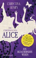 Christina Henry: Die Chroniken von Alice – Ein bezauberndes Wesen ★★★★★