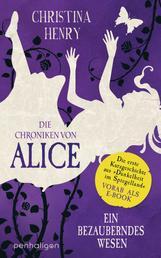 Die Chroniken von Alice – Ein bezauberndes Wesen - Die erste Kurzgeschichte aus »Dunkelheit im Spiegelland« vorab als E-Book