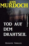 Ann Murdoch: Ann Murdoch Romantic Thriller: Tod auf dem Drahtseil ★★★