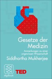 Gesetze der Medizin - Anmerkungen zu einer ungewissen Wissenschaft. TED Books