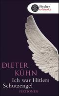 Dieter Kühn: Ich war Hitlers Schutzengel